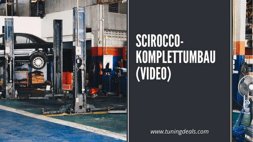Scirocco-Komplettumbau (Videoreihe)
